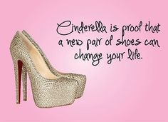 Cinderella's shoe's certainly changed the path she was walking... @Pumppixie