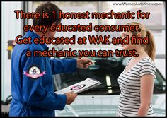 #MechanicMonday: There is 1 honest mechanic for every educated consumer. Get educated at WAK and find a mechanic you can trust. http://www.womenautoknow.com/account.php