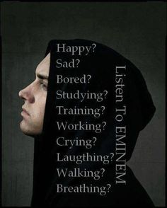 Got any of these feelings? Listen to Eminem. Inspirational artist at it's best :)