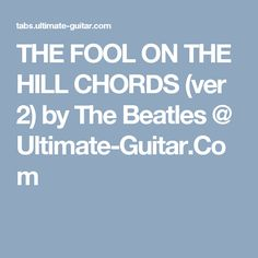 THE FOOL ON THE HILL CHORDS (ver 2) by The Beatles @ Ultimate-Guitar.Com