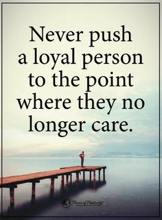 Quotes If you have found a loyal person never make the mistake of losing them.