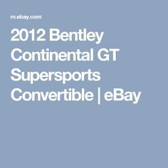 2012 Bentley Continental GT Supersports Convertible   eBay
