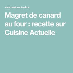 Magret de canard au four : recette sur Cuisine Actuelle Sauce Au Miel, Duck Breast Recipe, Recipes, Meat, Drinks, Thermomix