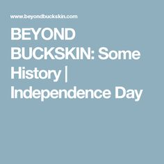 BEYOND BUCKSKIN: Some History | Independence Day