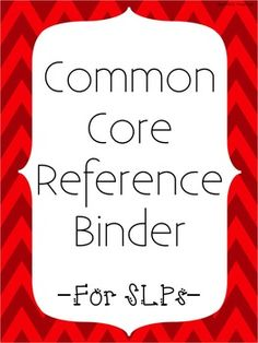 Common Core Reference Binder for SLPs- $30.00 digital download. Repinned by SOS Inc. Resources pinterest.com/sostherapy/.