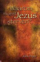 Waarom moest Jezus sterven - John Piper