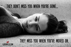 They don't miss you when you're gone...They miss you when you've moved on.