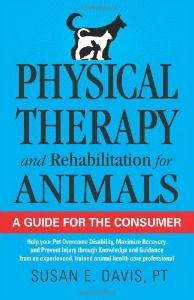 Physical Therapy and Rehabilitation for Animals: A Guide for the Consumer: Help your Pet Overcome Disability, Maximize Recovery and Prevent Injury . Pet Health, Health Care, Therapy Dog Training, Dog Toilet, Vet Med, Dog Books, Animal Books, This Is A Book, Veterinary Technician