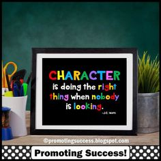 This printable sign features a black background and a quote from J.C. Watts:CHARACTER is doing the right thing when nobody is looking.This poster lends itself nicely to many first day of school activities. Students can copy the quote in their notebooks, summarize what it means, compare summaries with a partner, analyze how it applies to the first day of school, write goals based on the quote and discuss other definitions of character.