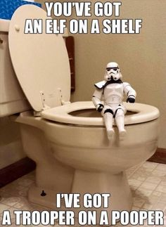 you've got an elf on a shelf i've got a trooper on a pooper