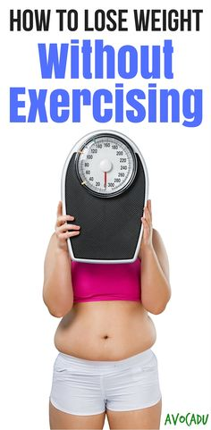 Whether you don't have the time, the money, the energy, or the motivation... Learn how to lose weight without exercising! http://avocadu.com/lose-weight-without-exercising/
