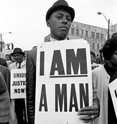 "These prominent ""I AM A MAN"" signs were used during the Memphis sanitation strike in 1968. Martin Luther King Jr. was in Memphis supporting the strike when he was killed."