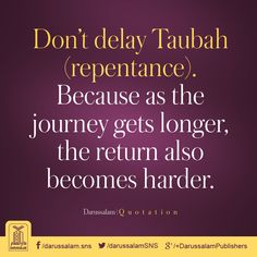 Do not delay Taubah (repentance) because as the journey gets longer, the return also becomes harder. Repentance Quotes, Quran Quotes, Islamic Quotes, Forgiveness, Islamic World, True Stories, Allah, Best Quotes, Quotations