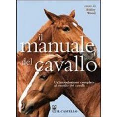 IL MANUALE DEL CAVALLO - Cavalli muli asini - Animali domestici - Animali Horses, Animals, Animales, Animaux, Animal, Animais, Horse