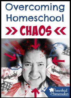 Overcoming Homeschool Chaos - http://www.proverbialhomemaker.com/overcoming-homeschool-chaos.html