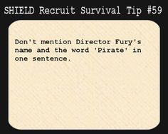 S.H.I.E.L.D. Recruit Survival Tip #59:Don't mention Director Fury's name and the word 'Pirate' in one sentence.  [Submitted by wanderseeing]