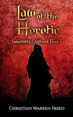 Law of the Heretic: Immortality Shattered: Book One (Fantasy) $4.99 - Download for Kindle US: http://amzn.to/2qWQxA9 and UK: http://amzn.to/2FujOWf