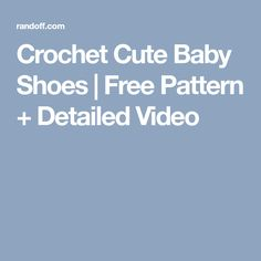 Crochet Cute Baby Shoes | Free Pattern + Detailed Video