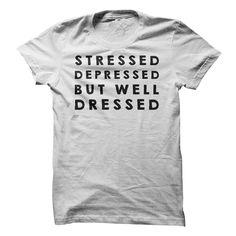 (Greatest Worth) Stressed T Shirt, Stressed Depressed But Well Dressed T Shirt, Birthday Present, Birthday Present,depressed T Shirt - Order Now...