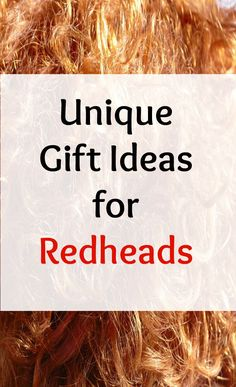 have a redhead on your list these unique gift ideas are perfect for the redhead