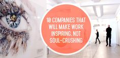 10 Companies That Will Make Work Inspiring, Not Soul-Crushing