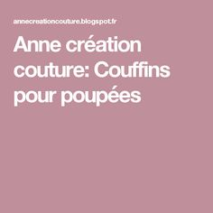 Anne création couture: Couffins pour poupées