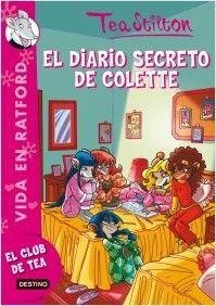Tea Stilton: EL DIARIO SECRETO DE COLETTE (VIDA EN RATFORD. EL CLUB DE TEA)*. Escritora: Elisabetta Dami. Editorial: DESTINO