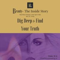 Dig Deep & Find Your Truth by Podcast:  Beauty-The Inside Story on SoundCloud