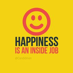 """""""Happiness is an inside job"""". #Quotes by @candidman #300978"""
