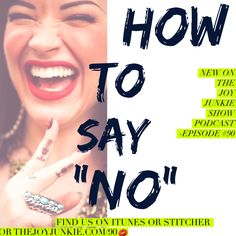 "How to Say ""No"" [TJJS:EP90] New on The Joy Junkie Show Podcast"