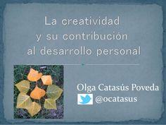 La creatividad y su desarrollo al desarrollo personal. by OLGA CATASUS via slideshare