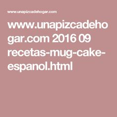 www.unapizcadehogar.com 2016 09 recetas-mug-cake-espanol.html