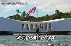 Before I die, I want to...Visit Pearl Harbor. Follow my bucket list and create your own @ BucketMate.com
