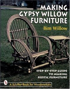 Making Gypsy Willow Furniture: Step-By-Step Guide to Making Rustic Furniture (Schiffer Book for Woodworkers): Bim Willow: 9780764304071: Amazon.com: Books