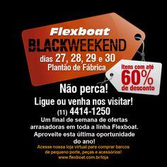 Flexboat Black Weekend 2015! Feirão de fábrica + ofertas imperdíveis na loja virtual. Apenas nos dias 27, 28, 29 e 30 de Novembro. Não perca!