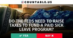 Do the Feds Need to Raise Taxes to Fund a Paid Sick Leave Program? Vote!  #Business #Health #Government #FederalAgencies #Families #PrivateSector #SmallBusiness #States #Taxes #Work #politics #countable