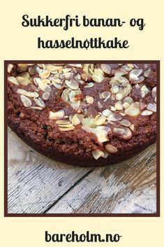 Sukkerfri banan- og hasselnøttkake fra Frøken Holm | Glutenfri kake | Sukkerfri kake | Sukrin | Sukkerfri oppskrift | Oppskrift sjokoladekake | Sunnere kake
