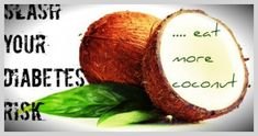 Reduce Diabetes Risk by Including Coconut in Your Diet==>