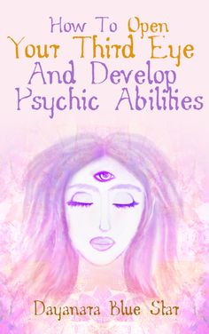 How to Open your Third Eye and Develop Psychic Abilities