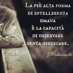 The highest form Of human intelligence is the ability to observe without judgment Blabla, Einstein, Italian Quotes, True Words, Cool Words, Sentences, Life Lessons, Decir No, Quotations