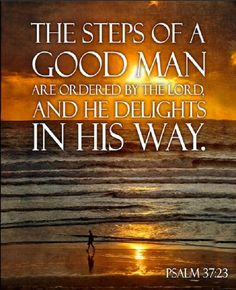 Psalm 37:23 (NASB) - The steps of a man are established by the Lord, And He delights in his way.