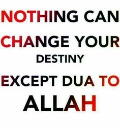 Nothing can change your destiny Except dua to Allah