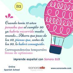 B2 - Correspondencias temporales, ¡porque nos encanta la gramática! ¿Y a ti? ¡Pues estudia con nosotras! @sonoraele  www.sonoraele.com - info@sonoraele.com