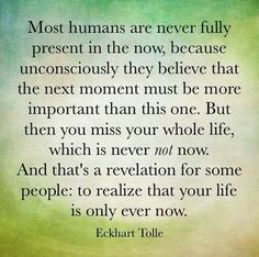 Discover and share The Power Of Now Eckhart Tolle Quotes. Explore our collection of motivational and famous quotes by authors you know and love. Great Quotes, Quotes To Live By, Life Quotes, Moment Quotes, Change Quotes, Crush Quotes, Attitude Quotes, Success Quotes, Relationship Quotes