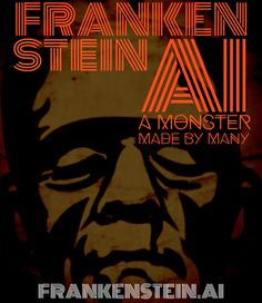 Frankenstein AI: a monster made by many – storyteller & culture hacker