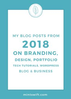 My Blog Posts from 2018 on Branding, Design, Portfolio, Tech Tutorials, WordPress, Blog & Business | The round of all articles from 2018. See a recap of all of MintSwift's blog posts from 2017 on Branding, Design, WordPress, Technical Tutorials & Business & Blogging. Take a look at the portfolio blog posts about brand & web designs. See more at mintswift.com #mintswift by Adrianna Leszczynska #creativeentrepreneur #onlinebusiness #smallbusiness