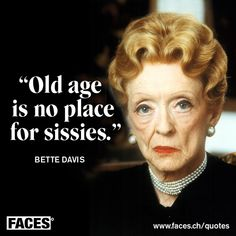 Funny quote by Bette Davis: Old age is no place for sissies.