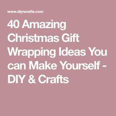 40 Amazing Christmas Gift Wrapping Ideas You can Make Yourself - DIY & Crafts