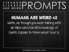 ✐ DAILY WEIRD PROMPT ✐  HUMANS ARE WEIRD #2 Write, as though you were talking with an Alien who has NO knowledge of Earth. Explain to them w...