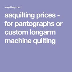aaquilting prices - for pantographs or custom longarm machine quilting